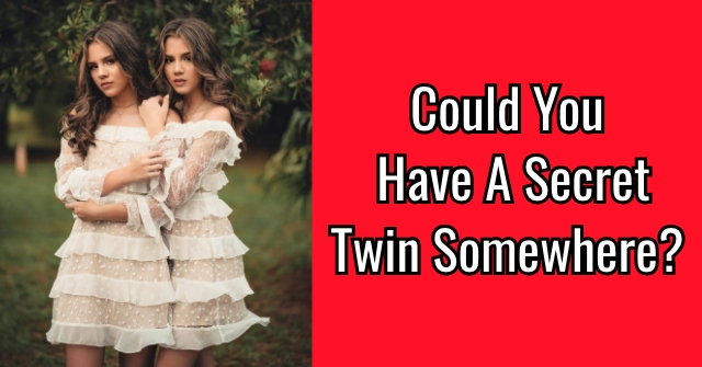 Could You Have A Secret Twin Somewhere?
