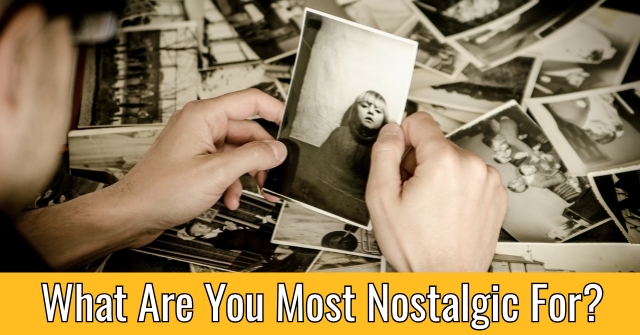 What Are You Most Nostalgic For?