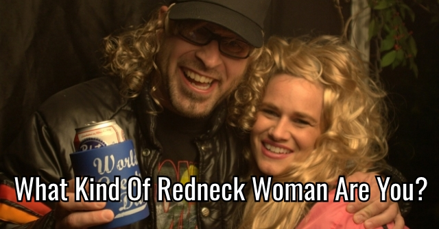 What Kind Of Redneck Woman Are You?