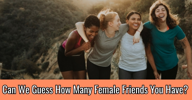 Can We Guess How Many Female Friends You Have?