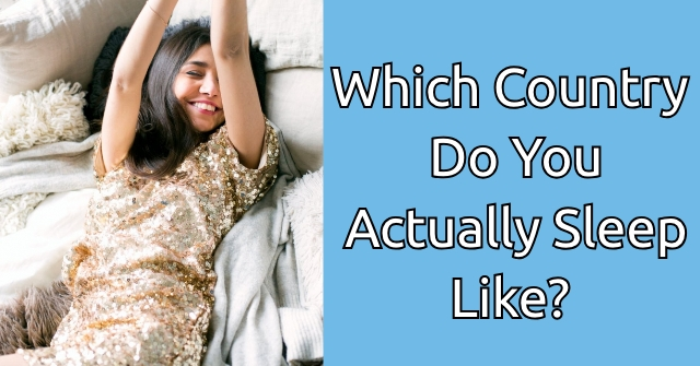 Which Country Do You Actually Sleep Like?