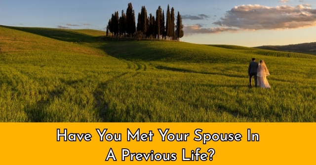 Have You Met Your Spouse In A Previous Life?