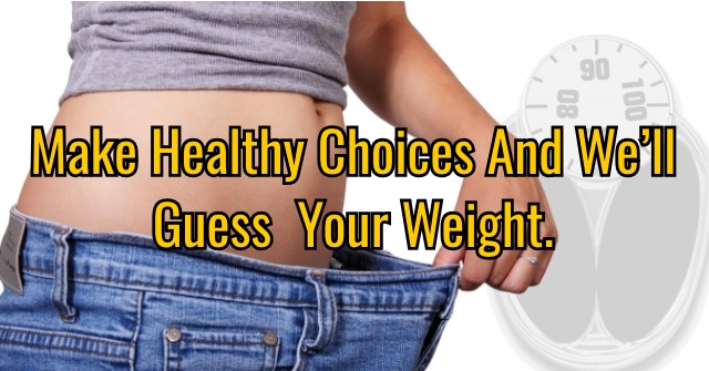 Make Healthy Choices And We'll Guess Your Weight.