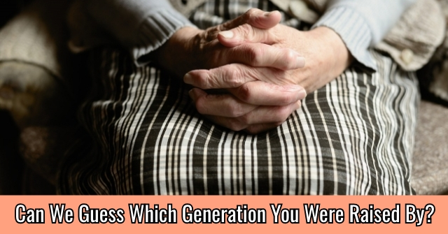 Can We Guess Which Generation You Were Raised By?