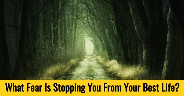 What Fear Is Stopping You From Your Best Life?