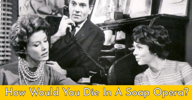 How Would You Die In A Soap Opera?