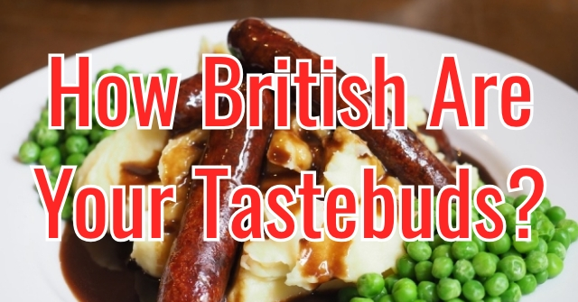 How British Are Your Tastebuds?