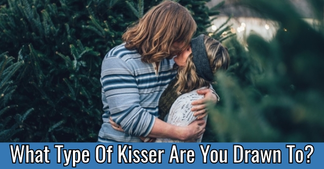 What Type Of Kisser Are You Drawn To?
