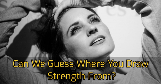 Can We Guess Where You Draw Strength From?