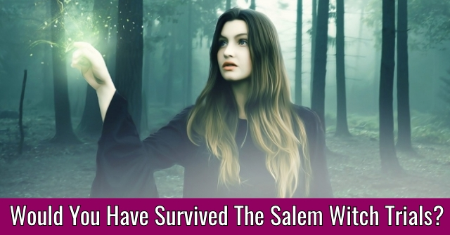Would You Have Survived The Salem Witch Trials?
