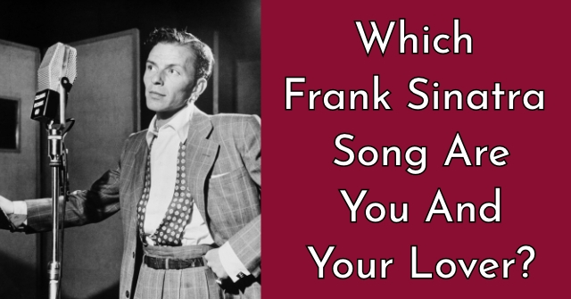 Which Frank SInatra Song Are You And Your Lover?