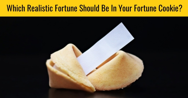 Which Realistic Fortune Should Be In Your Fortune Cookie?