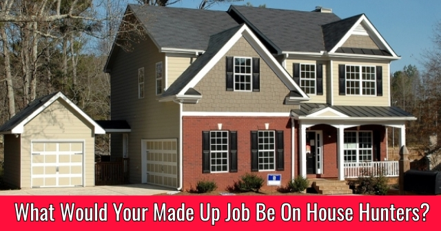 What Would Your Made Up Job Be On House Hunters?