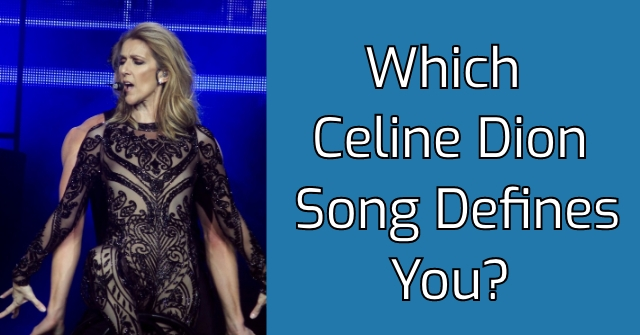 Which Celine Dion Song Defines You?