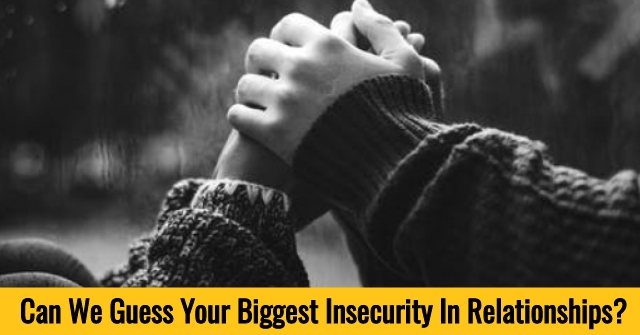 Can We Guess Your Biggest Insecurity In Relationships?