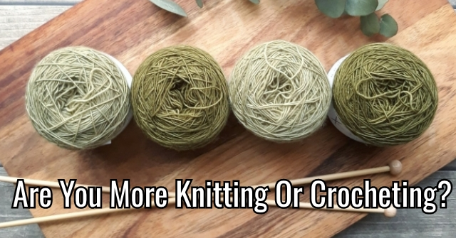 Are You More Knitting Or Crocheting?