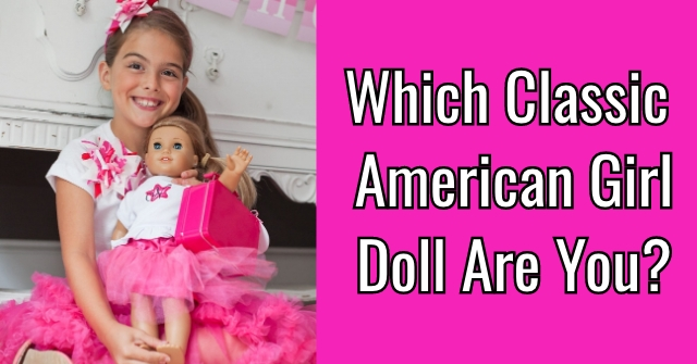 Which Classic American Girl Doll Are You?