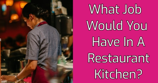 What Job Would You Have In A Restaurant Kitchen?