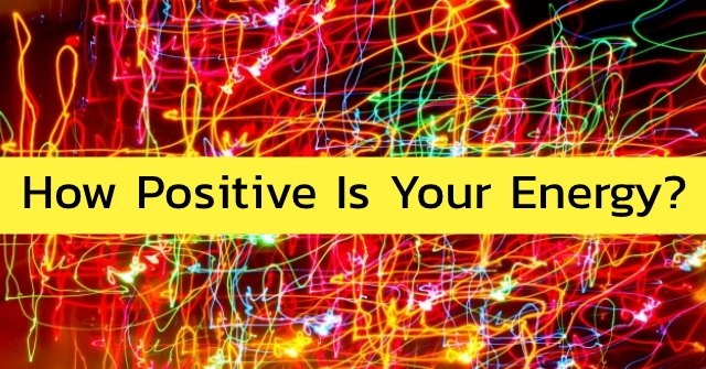 How Positive Is Your Energy?
