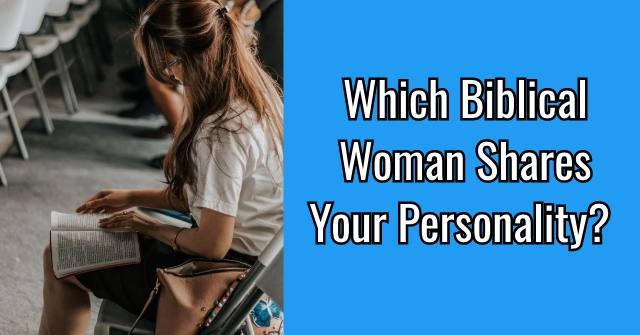 Which Biblical Woman Shares Your Personality?