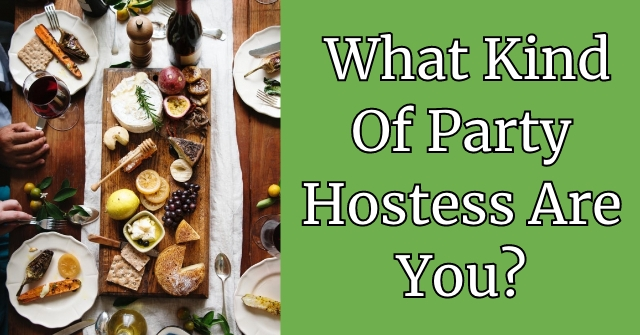 What Kind Of Party Hostess Are You?