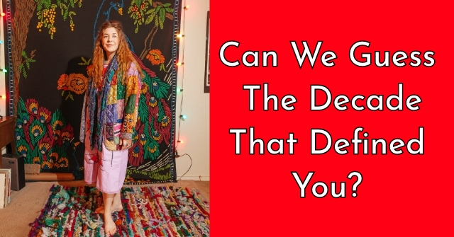 Can We Guess The Decade That Defined You?
