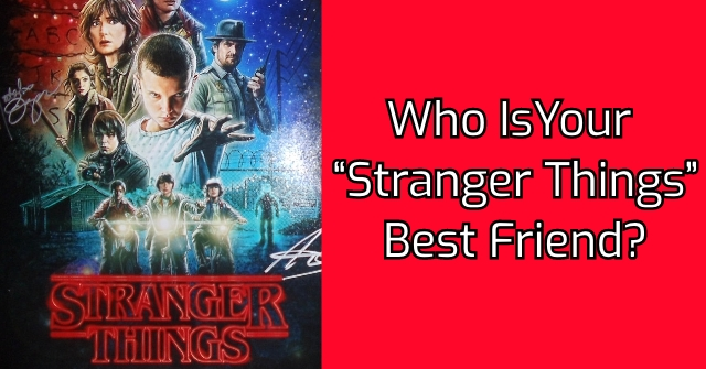 "Who Is Your ""Stranger Things"" Best Friend?"