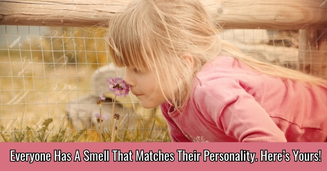Everyone Has A Smell That Matches Their Personality. Here's Yours!