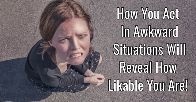 How You Act In Awkward Situations Will Reveal How Likable You Are!