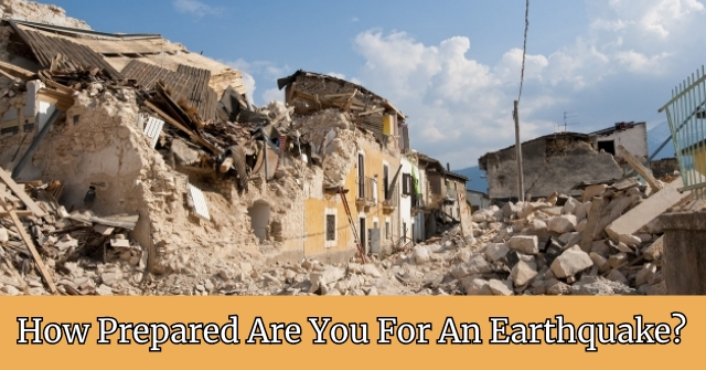 How Prepared Are You For An Earthquake?