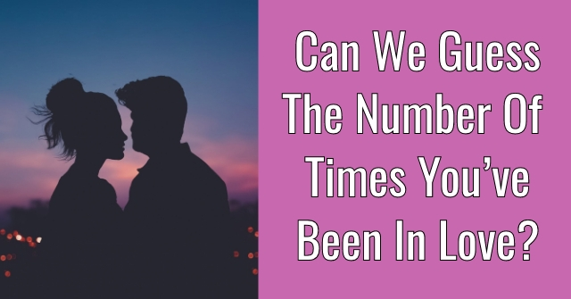 Can We Guess The Number Of Times You've Been In Love?