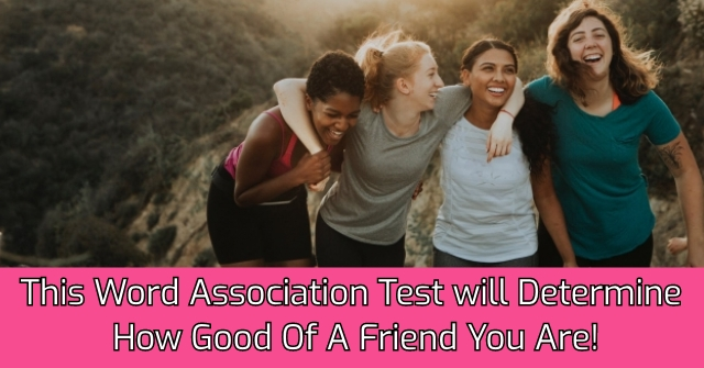 This Word Association Test will Determine How Good Of A Friend You Are!
