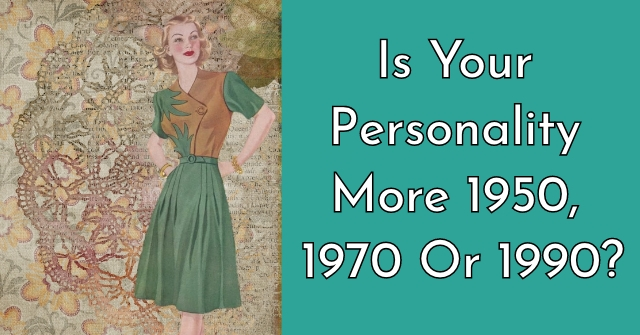 Is Your Personality More 1950, 1970, or 1990?