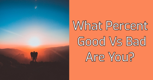 What Percent Good Vs Bad Are You?