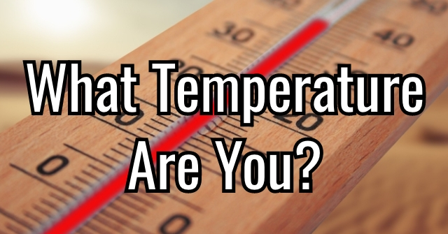 What Temperature Are You?