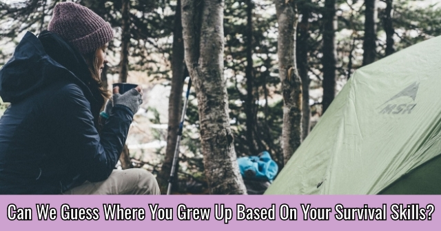 Can We Guess Where You Grew Up Based On Your Survival Skills?