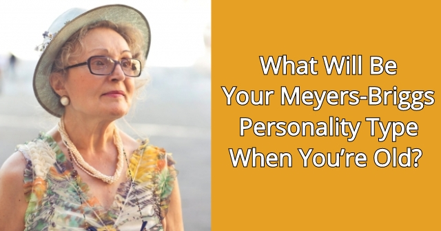What Will Be Your Meyers-Briggs Personality Type When You're Old?