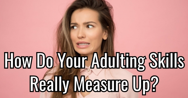 How Do Your Adulting Skills Really Measure Up?