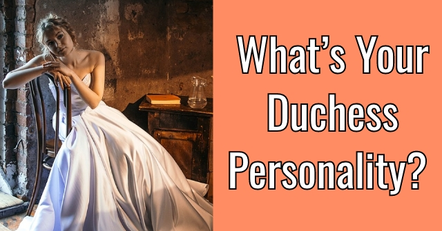 What's Your Duchess Personality? | QuizLady