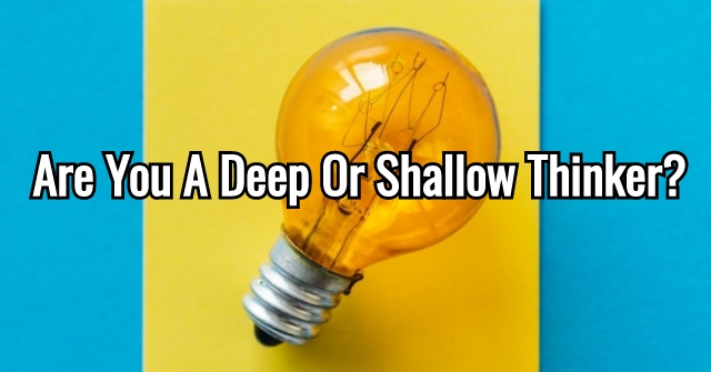 Are You A Deep Or Shallow Thinker?