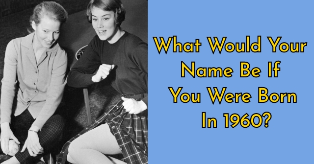 What Would Your Name Be If You Were Born In 1960?