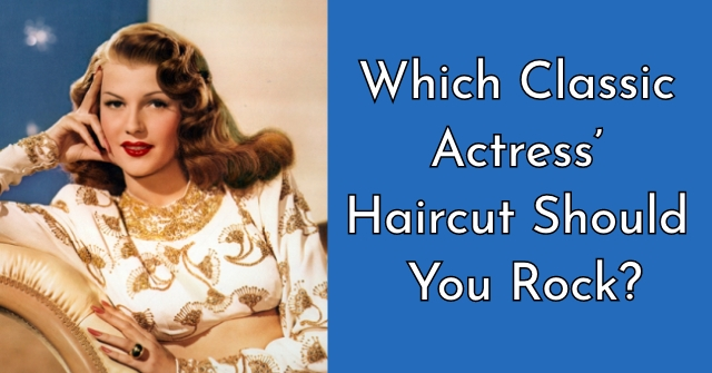 Which Classic Actress' Haircut Should You Rock?