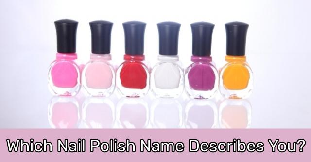 Which Nail Polish Name Describes You?