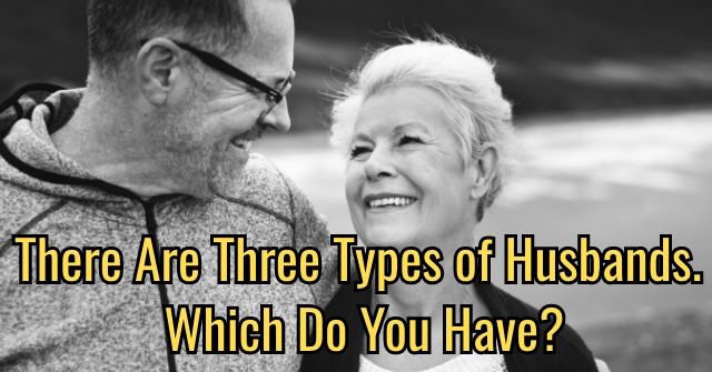 There Are Three Types of Husbands. Which Do You Have?