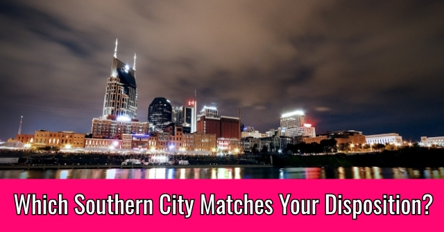 Which Southern City Matches Your Disposition?