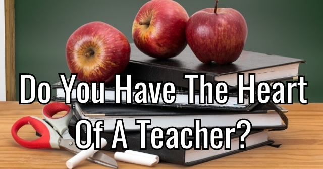 Do You Have The Heart Of A Teacher?
