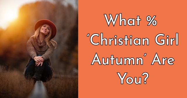 What % 'Christian Girl Autumn' Are You?