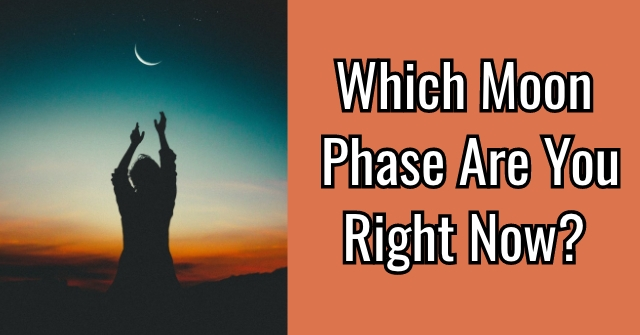 Which Moon Phase Are You Right Now?