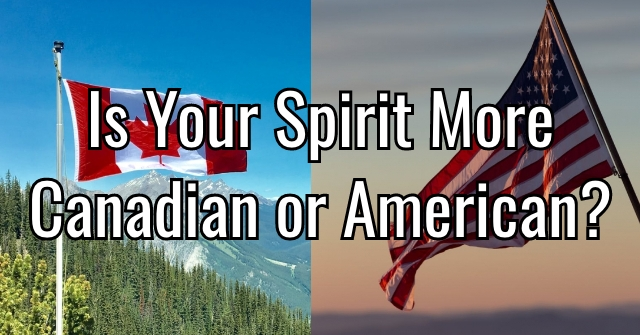 Is Your Spirit More Canadian or American?