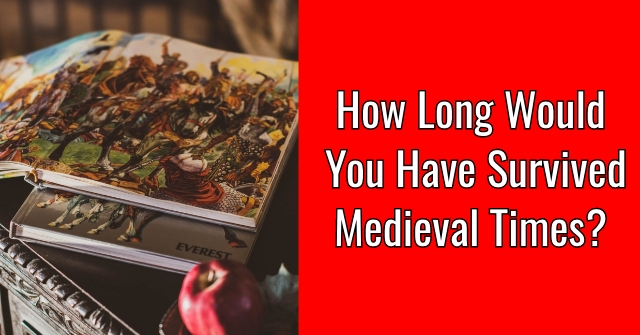 How Long Would You Have Survived Medieval Times?